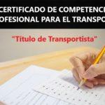 Pruebas para la obtención del Certificado de Competencia Profesional para el ejercicio de la actividad de transporte de mercancías y viajeros
